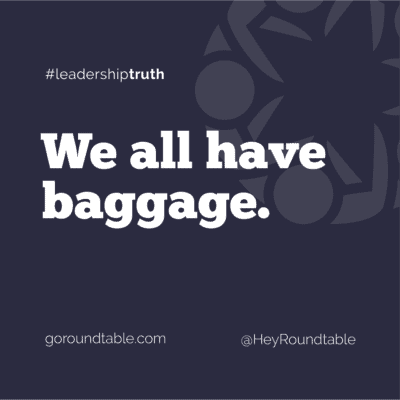 #leadershiptruth - We all have baggage.