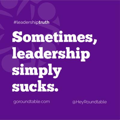 #leadershiptruth - Sometimes, leadership simply sucks.