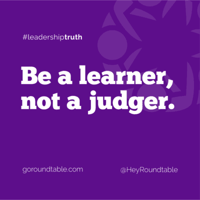 #leadershiptruth - Be a learner, not a judger.