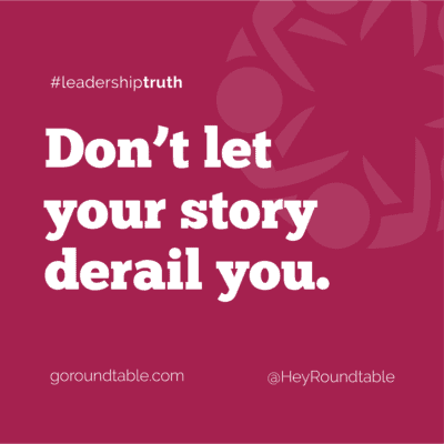 #leadershiptruth - Don't let your story derail you.