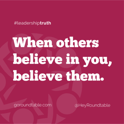#leadershiptruth - When others believe in you, believe them.