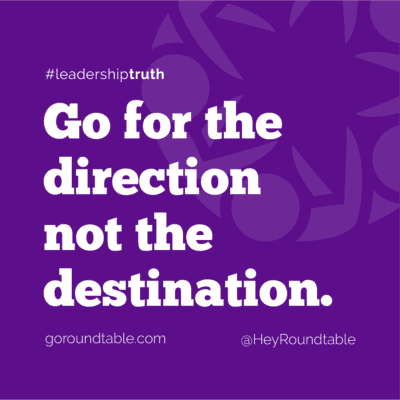 #leadershiptruth - Go for the direction not the destination.