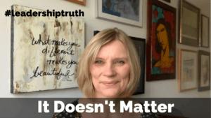 LeadershipTruth - It doesn't matter